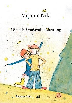 Mia und Niki: Die geheimnisvolle Lichtung  by  Renate Eiler