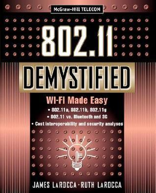 802.11 Demystified: Wi-Fi Made Easy James Larocca