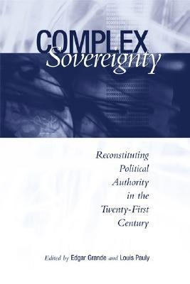 Complex Sovereignty: Reconstituting Political Authority in the Twenty-First Century  by  Edgar Grande