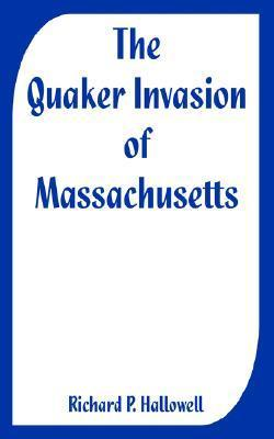 The Quaker Invasion of Massachusetts Richard P. Hallowell