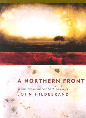 A Northern Front: New and Selected Essays  by  John Hildebrand