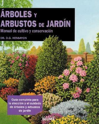 Árboles y arbustos de jardín: Manual de cultivo y conservación D.G. Hessayon