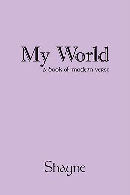 My World: A Book of Modern Verse Shayne