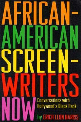 African-American Screenwriters Now: Conversations with Hollywoods Black Pack Erich Leon Harris