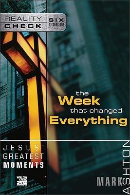Jesus Greatest Moments: The Week That Changed Everything Mark Ashton