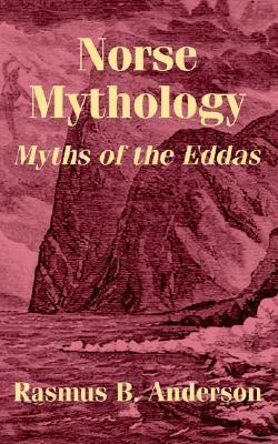 Norse Mythology: Myths of the Eddas  by  Rasmus Bjørn Anderson