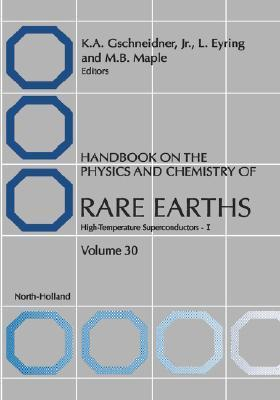 Handbook On The Physics And Chemistry Of Rare Earths, Volume 30: High Temperature Rare Earth Superconductors I K.A. Gschneidner Jr.