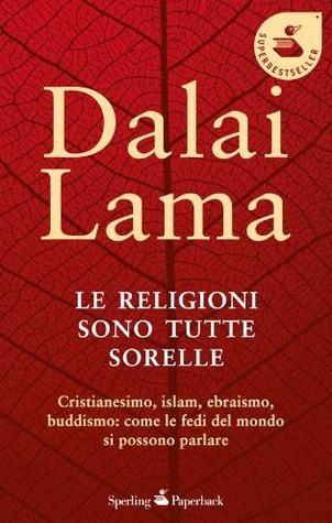 Le Religioni Sono Tutte Sorelle Dalai Lama XIV