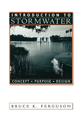 Introduction to Stormwater: Concept, Purpose, Design Bruce K. Ferguson