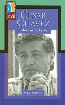 Cesar Chavez: Fighter in the Fields J. L. Matthew