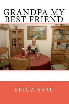 Grandpa My Best Friend  by  Erica Esau