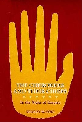 The Cherokees and Their Chiefs: In the Wake of Empire  by  Stanley W. Hoig