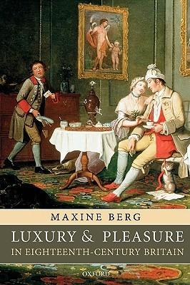 Luxury in the Eighteenth Century: Debates, Desires and Delectable Goods Maxine Berg