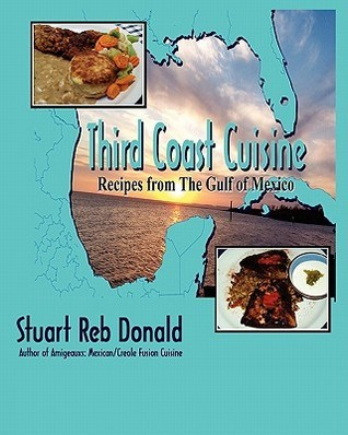 Third Coast Cuisine: Recipes from the Gulf of Mexico  by  Stuart Reb Donald