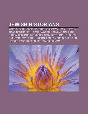 Jewish Historians: Marc Bloch, Josephus, Eric Hobsbawm, Isaiah Berlin, Isaac Deutscher, Laz R Ineanu, Tsvi Misinai, Zigu Ornea  by  Books LLC