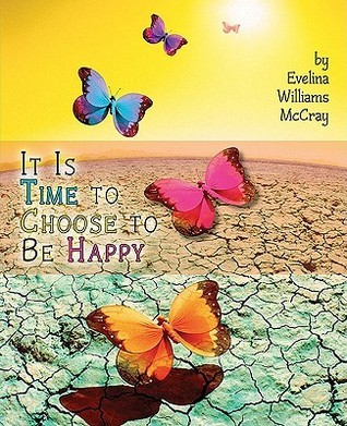 It Is Time to Choose to Be Happy Evelina Williams McCray by Evelina Williams McCray