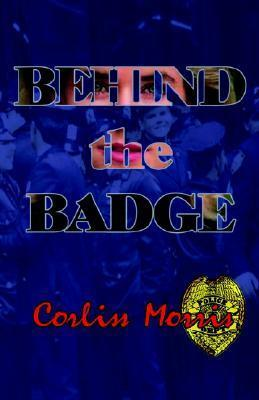 Behind the Badge  by  Corliss Morris