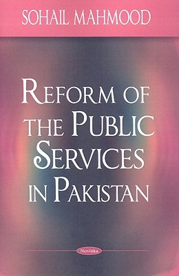 Reform of the Public Services in Pakistan  by  Sohail Mahmood