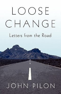 Loose Change: Letters from the Road  by  John Pilon