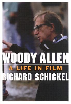 Woody Allen: A Life in Film Richard Schickel