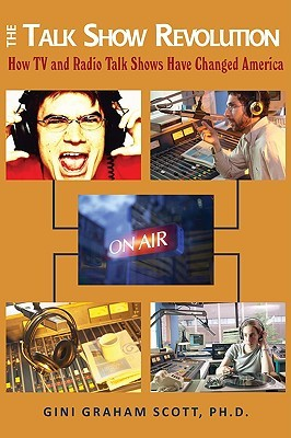 The Talk Show Revolution: How TV and Radio Talk Shows Have Changed America Gini Graham Scott