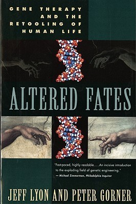 Altered Fates: The Genetic Re-engineering of Human Life Jeff  Lyon
