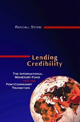 Lending Credibility: The International Monetary Fund and the Post-Communist Transition Randall W. Stone