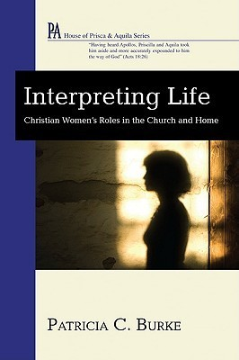 Interpreting Life: Christian Womens Roles in the Church and Home Patricia C. Burke