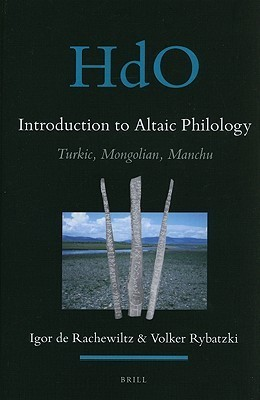 Introduction to Altaic Philology: Turkic, Mongolian, Manchu  by  Igor De Rachewiltz