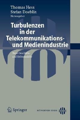 Turbulenzen In Der Telekommunikations  Und Medienindustrie: Neue Geschäfts  Und Erlösmodelle  by  Thomas Hess