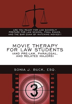 Movie Therapy For Law Students (And Pre Law, Paralegal, And Related Majors): Are You Ready For Law School?? Prepare For Law School, Final Exams, And The Bar Exam By Watching Movies!! Sonia J. Buck