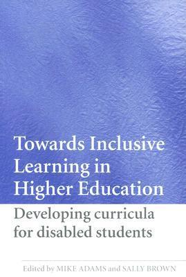 Towards Inclusive Learning in Higher Education: Developing Curricula for Disabled Students  by  Mike Adams