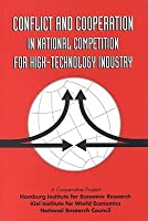 Conflict & Cooperation in National Competition for High Technology Industry  by  National Academy of Sciences