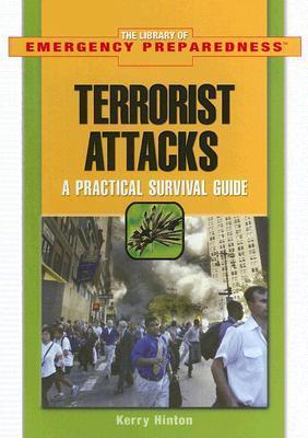 Terrorist Attacks: A Practical Survival Guide Kerry Hinton