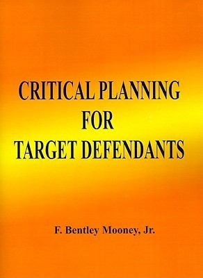 Critical Planning for Target Defendants: The Three Key Elements  by  F. Bentley Mooney Jr.
