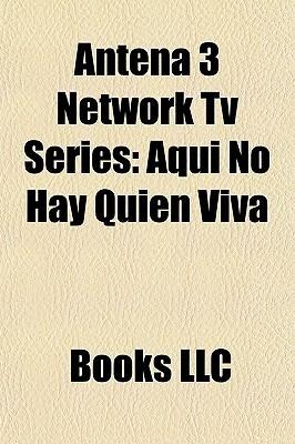 Antena 3 Network Tv Series  by  Books LLC
