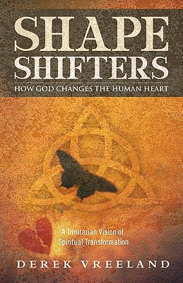 Shape Shifters: How God Changes the Human Heart: A Trinitarian Vision of Spiritual Transformation Derek Vreeland