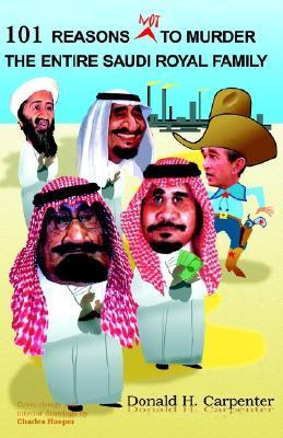 101 Reasons Not to Murder the Entire Saudi Royal Family Donald H. Carpenter