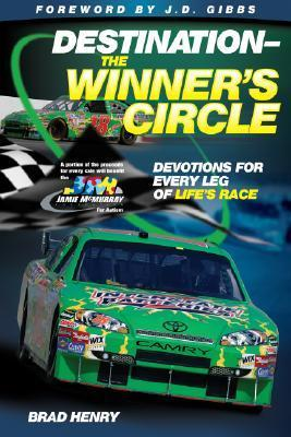 Destination -- The Winners Circle: Devotions for Every Leg of Lifes Race  by  Brad Henry