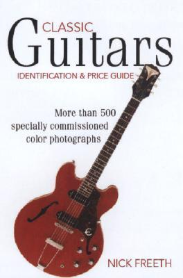 Classic Guitars: Identification and Price Guide Nick Freeth
