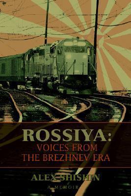 Rossiya: Voices from the Brezhnev Era Alex Shishin