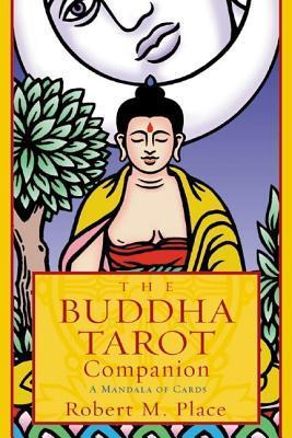 The Buddha Tarot Companion: A Mandala of Cards  by  Robert Michael Place