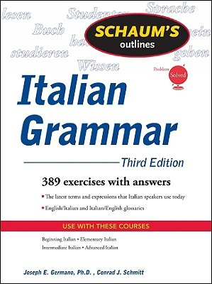Schaums Outlines: Italian Grammar: 389 Exercises with Answers Joseph Germano