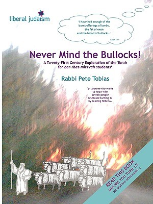 Never Mind the Bullocks: A Twenty-First Century Exploration of the Torah for Bar-/Bat-Mitzvah Students  by  Pete Tobias