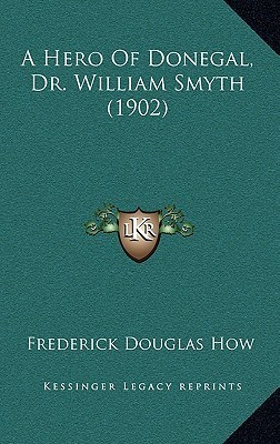 A Hero of Donegal, Dr. William Smyth (1902)  by  Frederick Douglas How