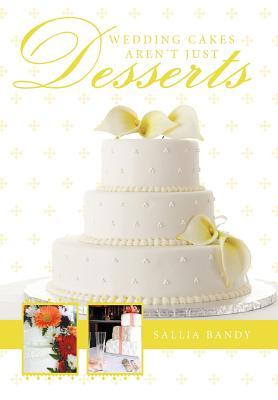 Wedding Cakes Arent Just Desserts Sallia Bandy