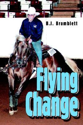 Flying Change  by  B.J. Bramblett