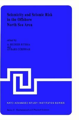 Seismicity and Seismic Risk in the Offshore North Sea Area: Proceedings of the NATO Advanced Research Workshop, Held at Utrecht, the Netherlands, June 1 4, 1982  by  A.R. Ritsema