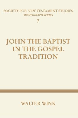 John The Baptist in the Gospel Tradition: (Society for New Testament Studies Monograph)  by  Walter Wink