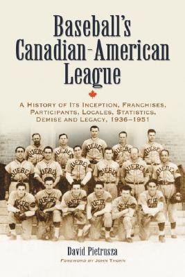Baseballs Canadian-American League: A History of Its Inception, Franchises, Participants, Locales, Statistics, Demise and Legacy, 1936-1951  by  David Pietrusza